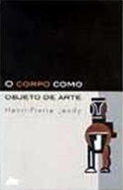 Livro - Corpo Como Objeto De Arte, O - Henri Pierre Jeudy