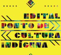 Edital Ponto de Cultura Indígena