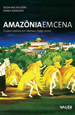 Amazônia em cena – Grupos teatrais em Manaus (1969-2000)