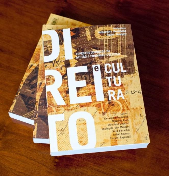 Direito e Cultura - Aspectos Jurídicos da Gestão e Produção Cultural 2011- Alessandra Drummond e Rafael Neumayr