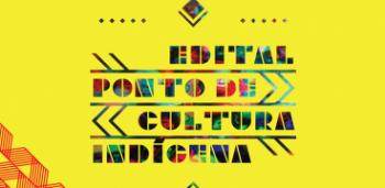 Edital Ponto de Cultura Indígena,